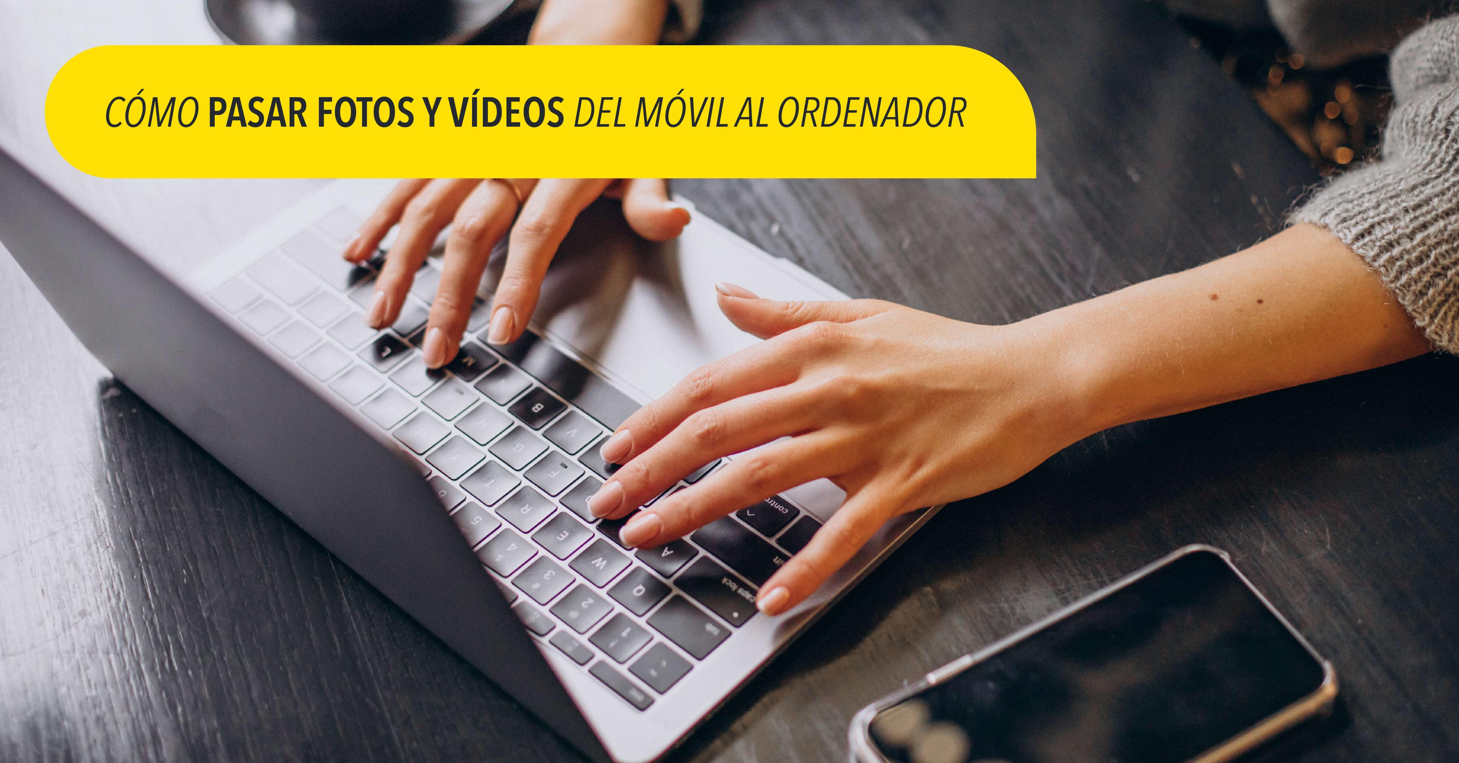 Cómo pasar fotos y vídeos del móvil al ordenador