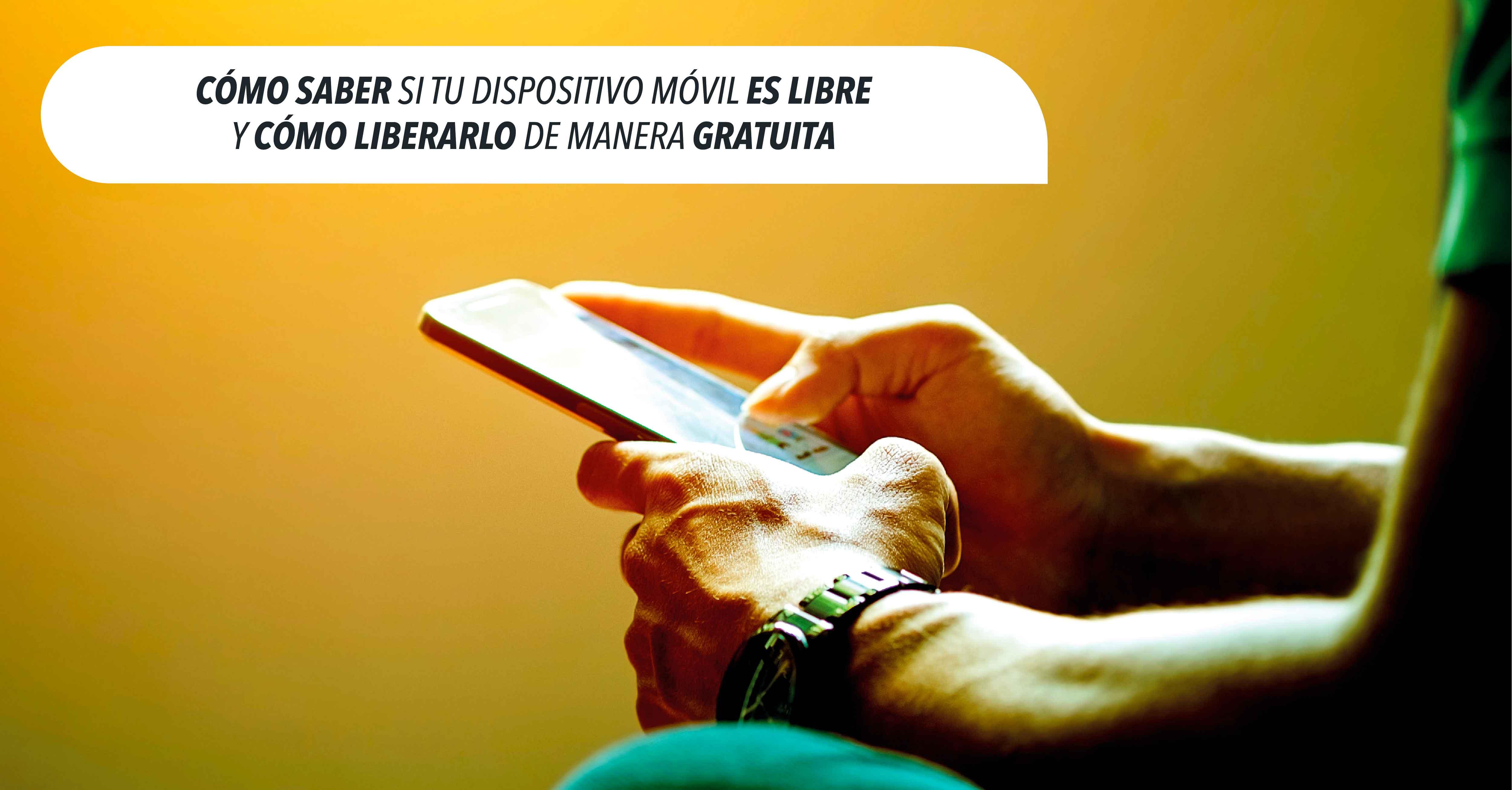 Cómo saber si tu dispositivo móvil es libre y cómo liberarlo de manera gratuita